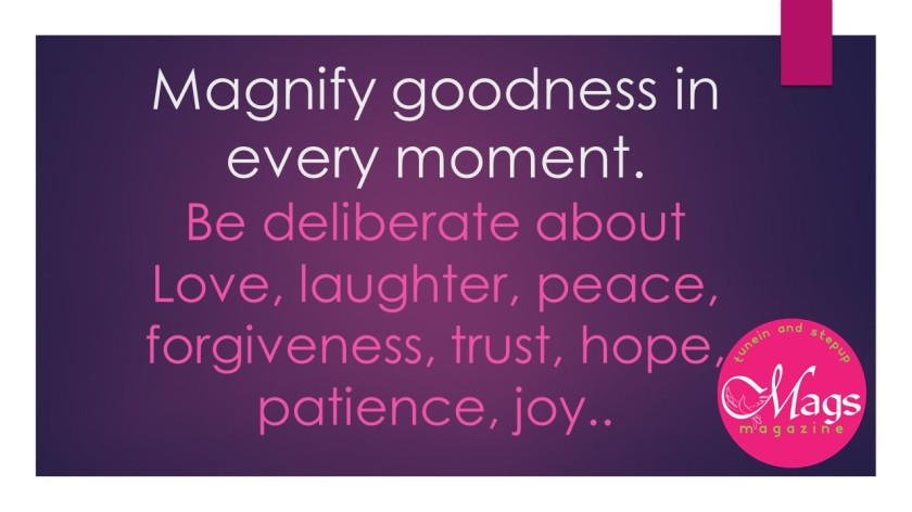 Magnify goodness in every moment