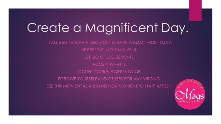 Create a Magnificent Day