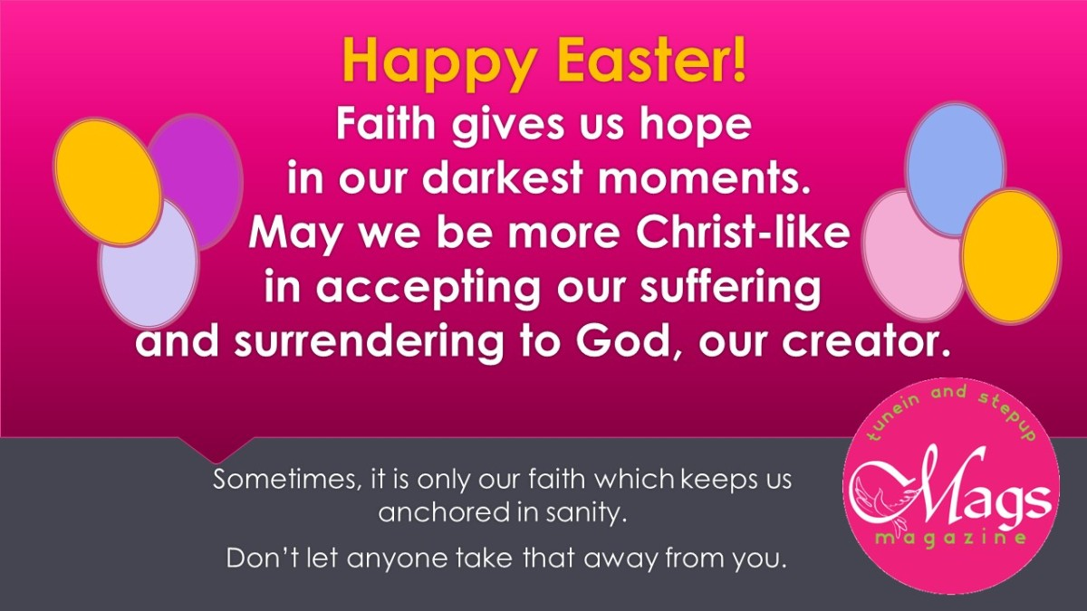 Happy Easter! Sometimes, it is only our faith which keeps us anchored in sanity.