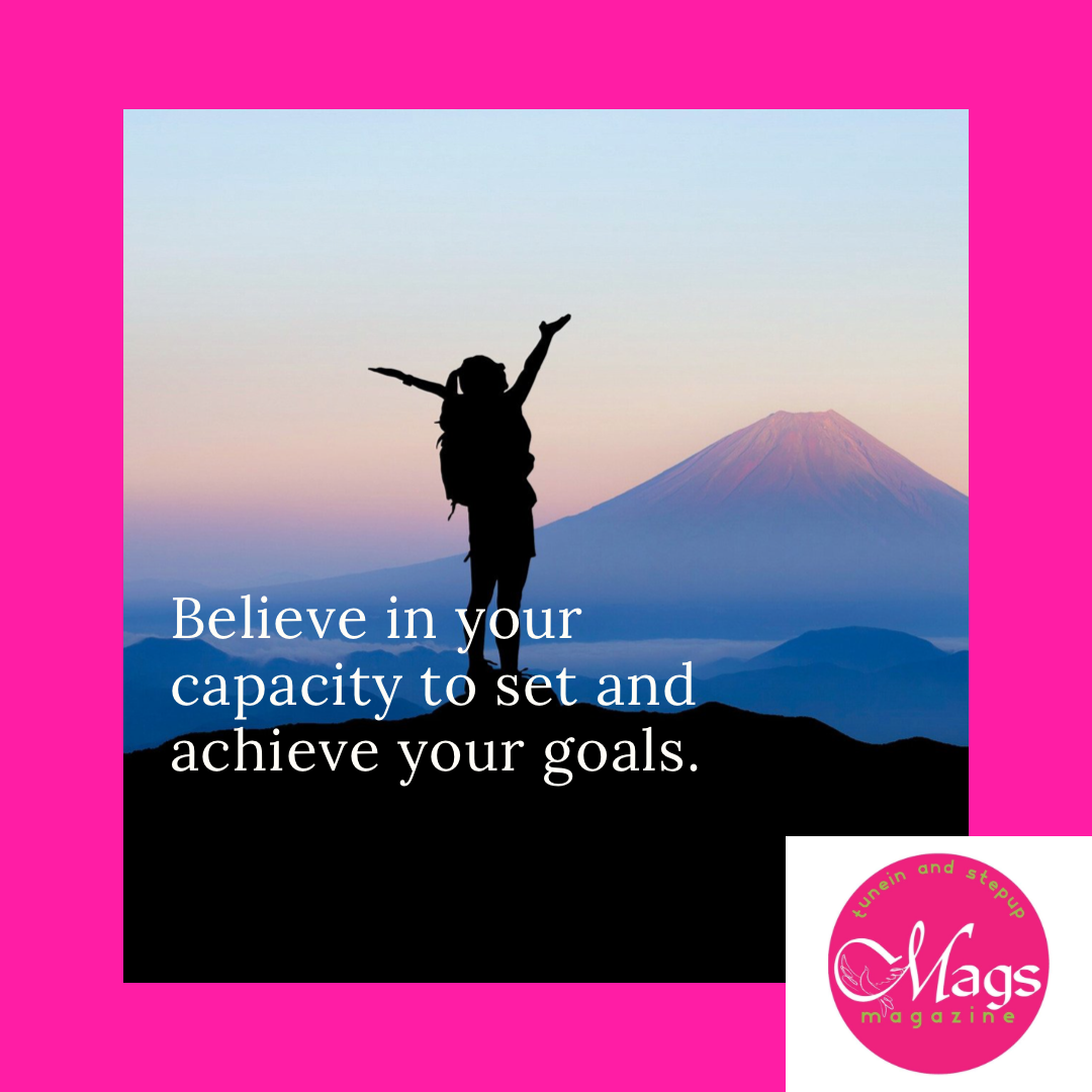 Believe In Your Capacity To Set And Achieve Your Goals